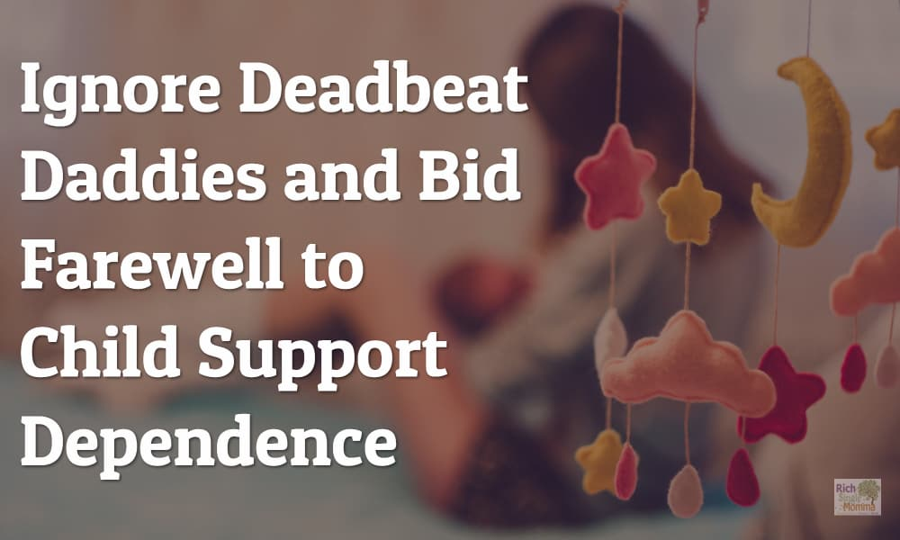 Ignore Deadbeat Daddies and Bid Farewell to Child Support Dependence