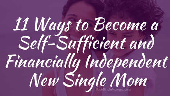 How to Become Self-Sufficient and Financially Independent as a New Single Mom