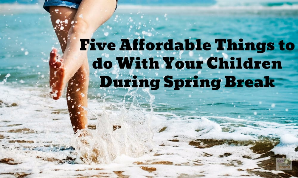 Five Affordable things to do with your children during Spring Break