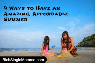 4 Ways to Have an Amazing, Affordable Summer