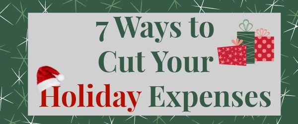 7 Ways to Cut Your Holiday Expenses