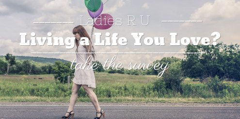 Take the Living the Life You Love Survey Get a Free Gift