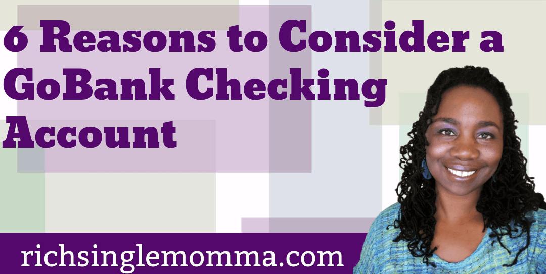 6 Reasons to Consider a GoBank Checking Account
