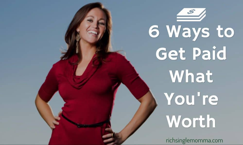 6 Ways to Get Paid What You're Worth