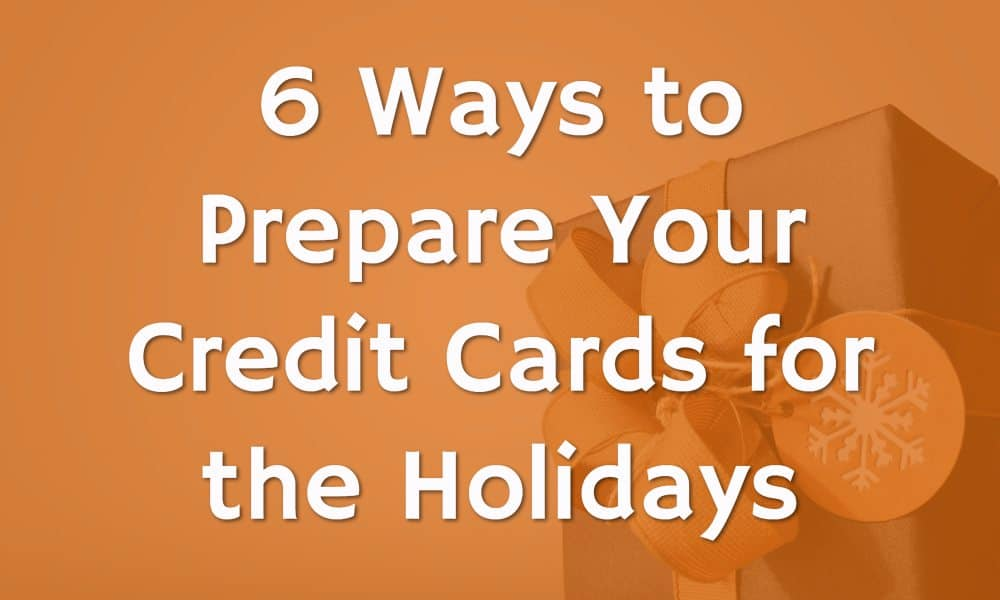 6 Ways to Prepare Your Credit Cards for the Holidays