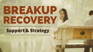 Relationship Breakup Recovery Support and Strategy
