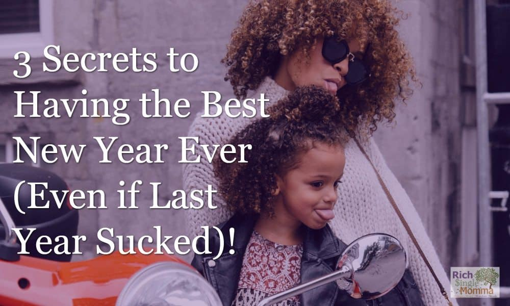 3 Secrets to Having the Best New Year Ever (Even if Last Year Sucked)!