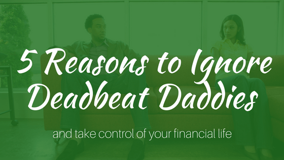 5 Reasons to Ignore Deadbeat Dads