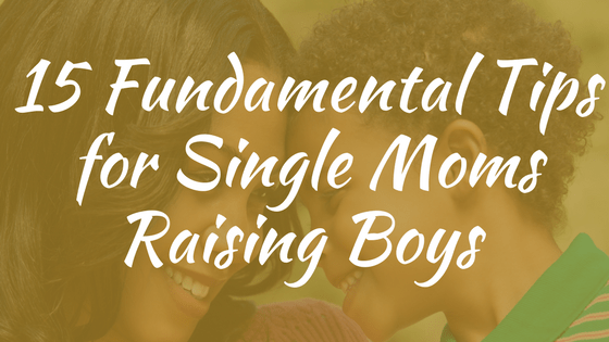 15 Tips for Single Moms Raising Boys