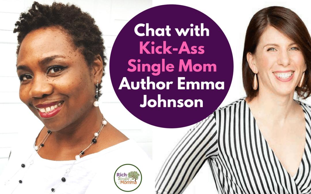 How to Be a Kick-Ass Single Mom w/ Emma Johnson