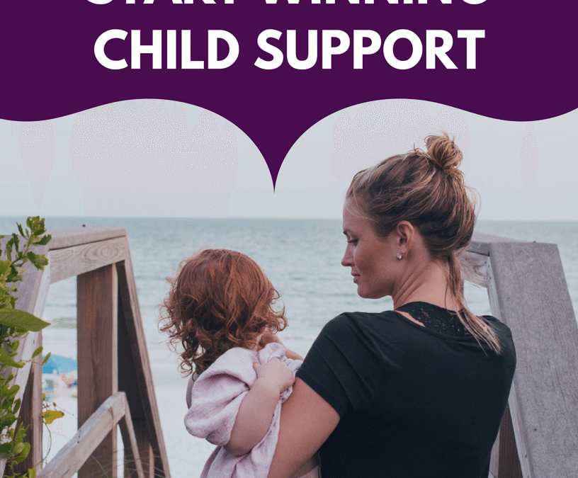 Stop Whining and Start Winning Child Support